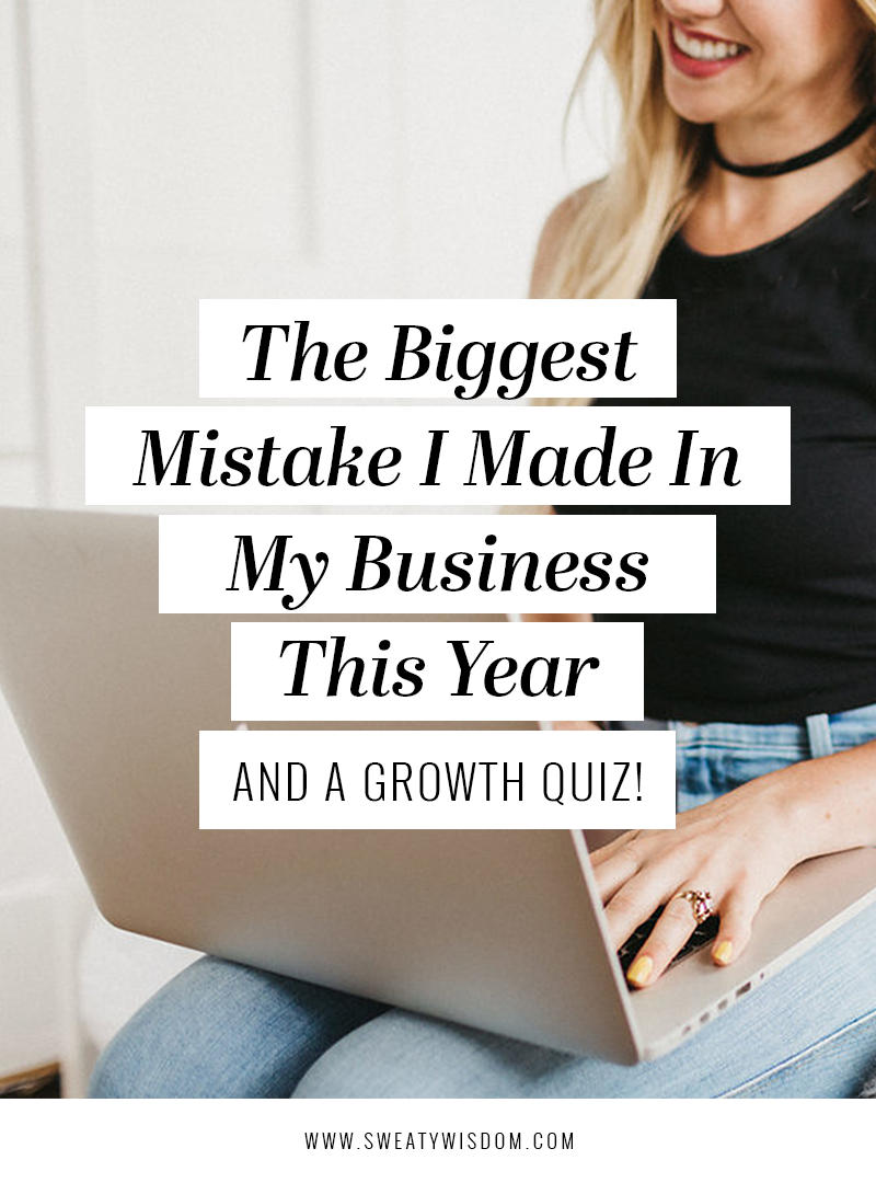 The Biggest Mistake I Made in My Business This Year - and a free growth quiz - sweatywisdom.com - Entrepreneurship Tips and Tricks - Entrepreneur Mistakes #TheImperfectBoss