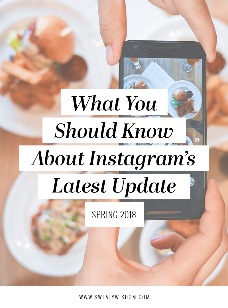 What You Should Know About Instagram's Latest Update - Spring 2018 - sweatywisdom.com - Instagram algorithm Instagram marketing social media marketing Instagram for biz