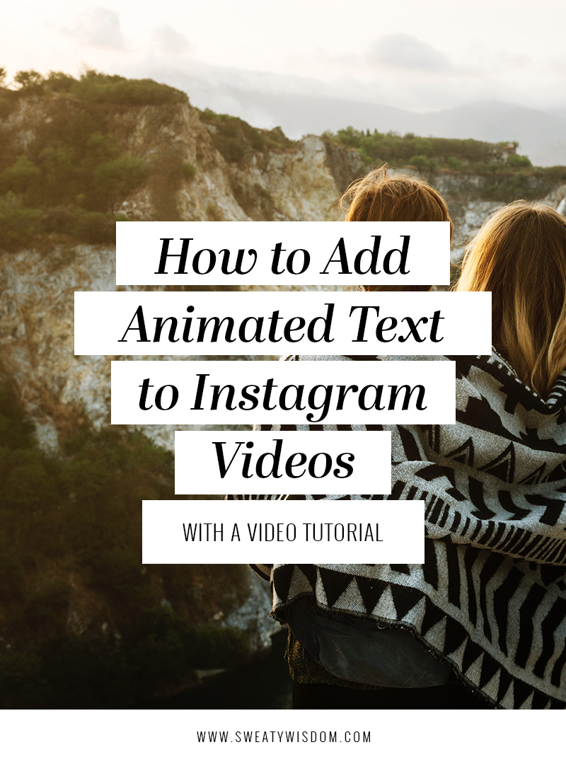 How to Add Animated Text to Instagram Video - sweatywisdom.com - video tutorial - how to use instagram stories - instagram for business - social media marketing