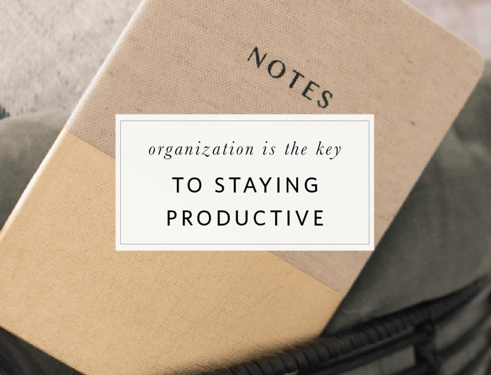 organization the key to staying productive blog post copy.png
