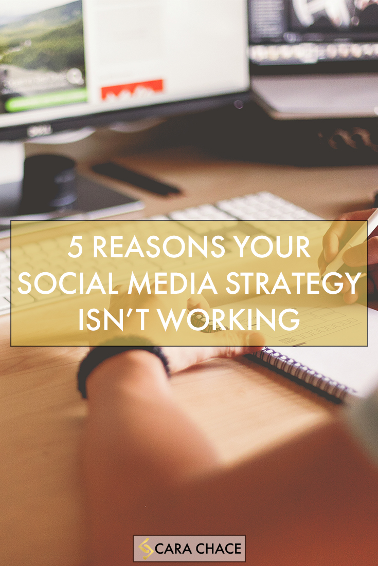 5 reasons your social media strategy isnt working cara chace