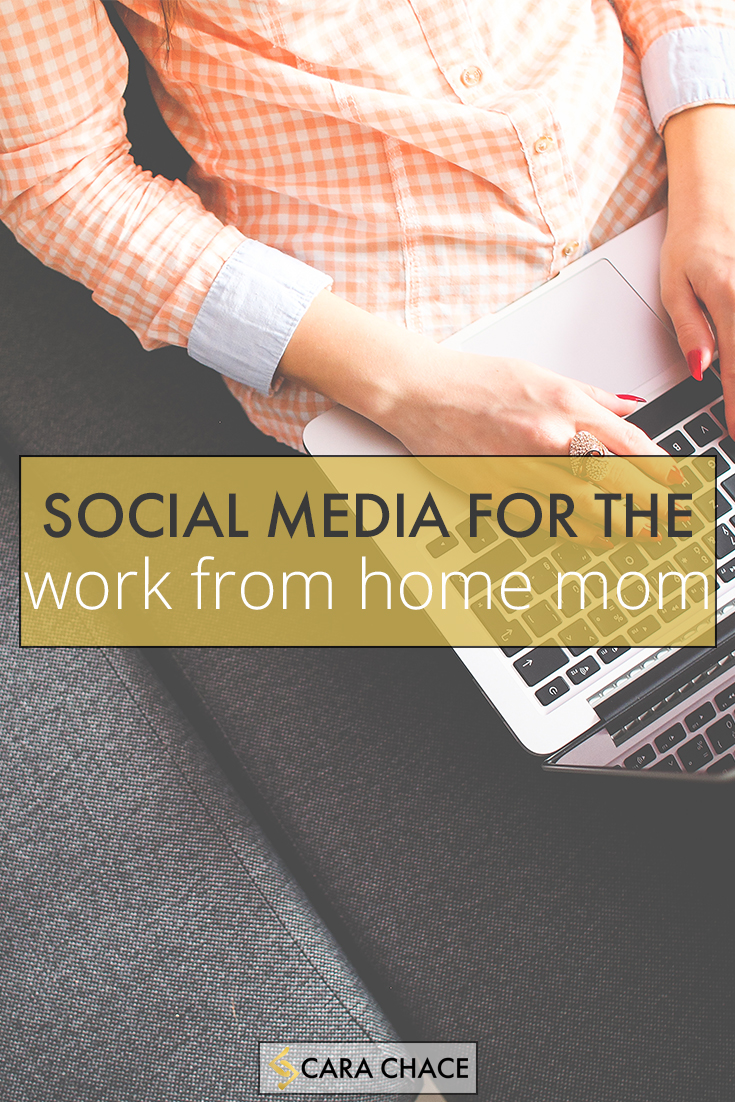 Social Media for the Work From Home Mom - carachace.com