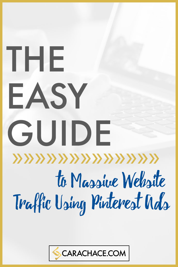 The easy guide to massive website traffic using pinterest ads carachace.com