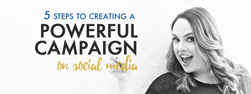 5 Steps to Creating a Powerful Campaign on Social Media