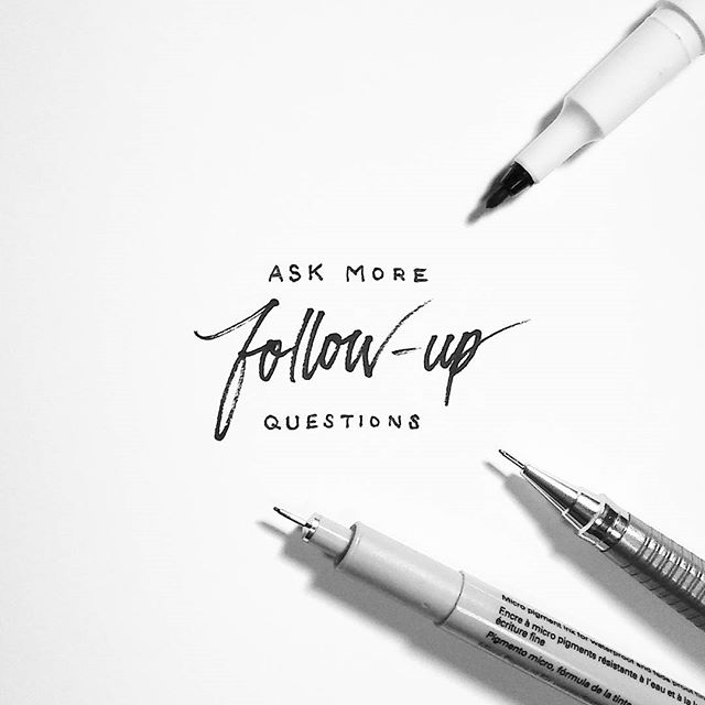 No. 6: Ask More Follow-up Questions #40waystogivemorelife
