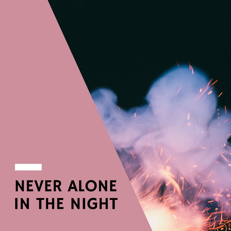 Never Alone in the Night