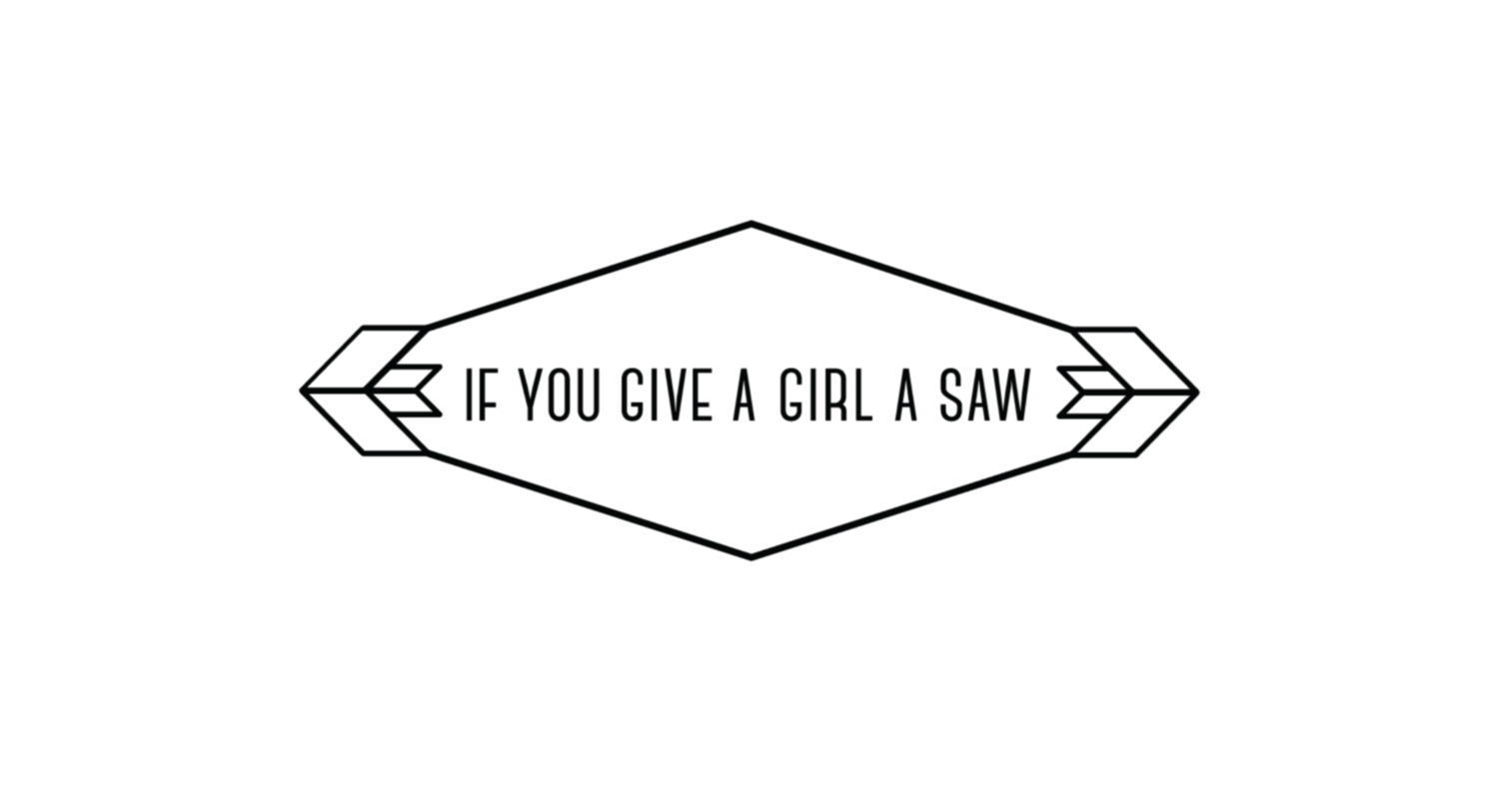 If You give a girl a saw