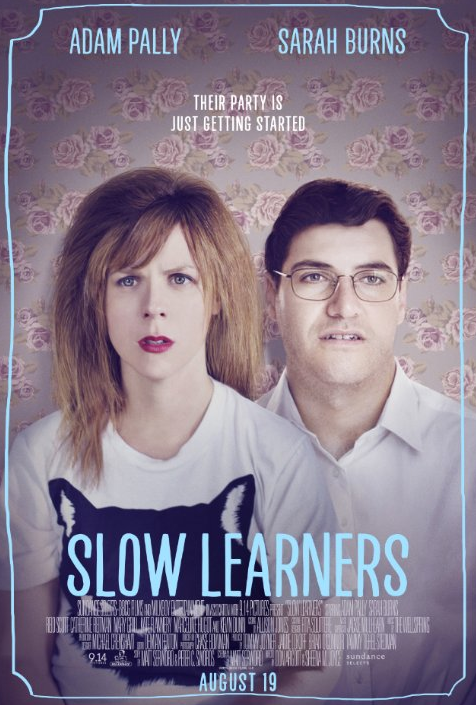 "SLOW LEARNERS - TRIBECA FILM FESTIVAL   ""Slow Learners"" was in the Tribeca Film Festival!! The film stars Adam Pally and Sarah Burns, and I have a supporting role. The film won an ""Outstanding Achievement in Filmmaking"" at Tribeca! It's released in theaters August 19th!"