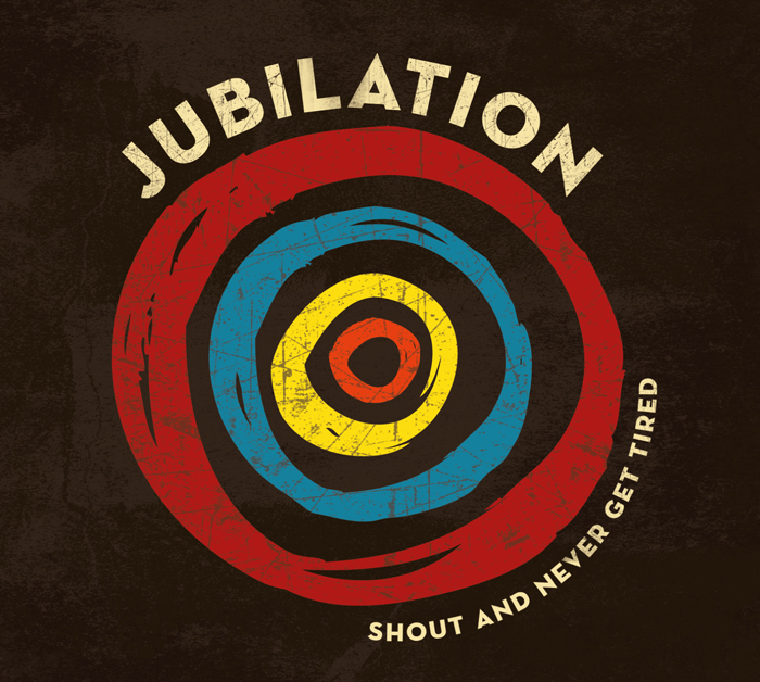 Jubilation – SHOUT AND NEVER GET TIRED