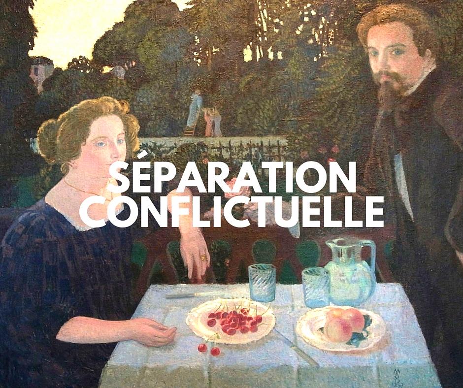 SÉPARATION CONFLICTUELLE