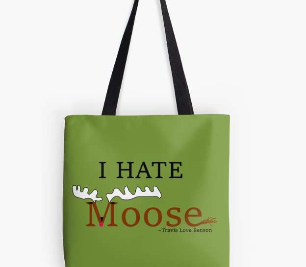 I HATE Moose Tote!
