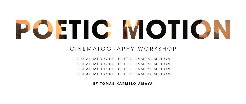 POETIC MOTION CINEMATOGRAPHY WORKSHOP — TOMAS KARMELO AMAYA
