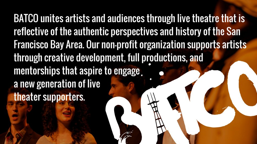 SFBATCO unites artists and audiences through live theatre that is reflective of the authentic perspectives and history of the San Francisco Bay Area. Our non-profit organization supports artists through creative deve (1).jpg