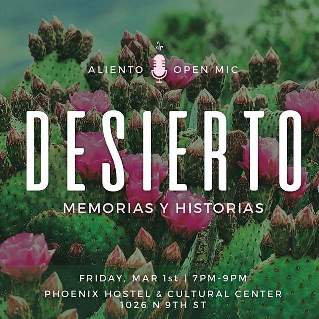 This Friday! The Aliento Crew invites you to attend/perform at this month's Open Mic event, focusing on themes central to the ways in which the desert has impacted our lives. All are welcome and encouraged to participate regardless of experience! Check out their Insta for more info ⬇️ . . @alientoaz . . . Desierto - Memorias Y Historias Friday, March 1st 6:30p - 9p Phoenix Hostel & Cultural Center
