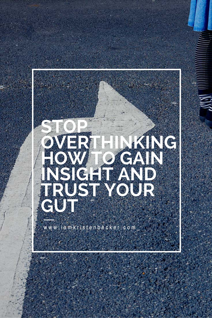 Stop Overthinking: Gain Insight and trust Your Gut!