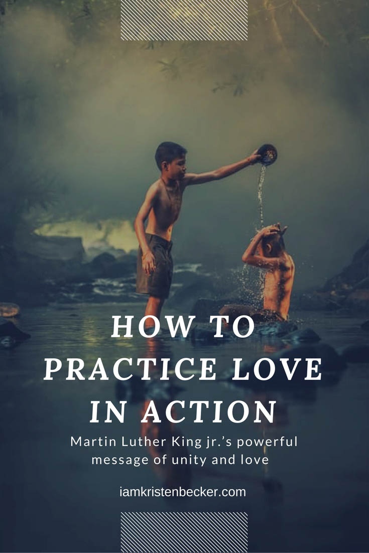How To Practice Love In Action Martin Luther King Jr S Powerful