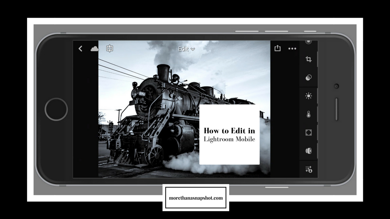 How to Develop Images with Lightroom Mobile — More Than A Snapshot