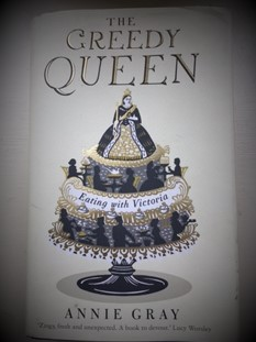 The Greedy Queen: Eating with Victoria, by Dr Annie Gray, is published by   Profile Books   at £16.99.