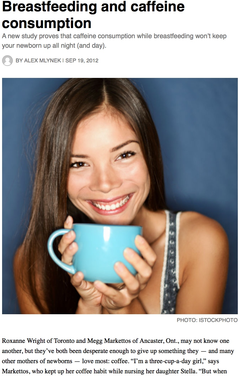 "- Click Here:""Breastfeeding and Caffeine Consumption""TODAY'S PARENT - September 12th, 2012"