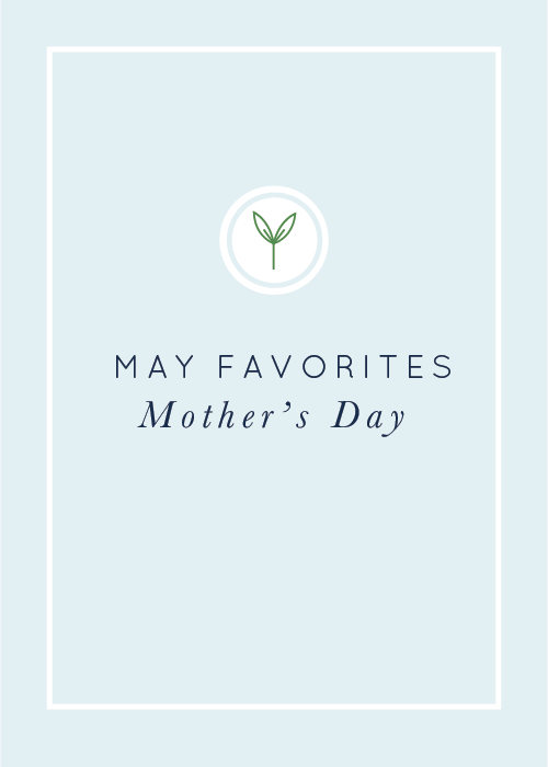 May Favorites: Mother's Day Gift Ideas