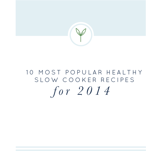 10 Most Popular Healthy Slow Cooker Recipes for 2014 realfoodwholelife.com #healthy #slowcooker #glutenfree #dairyfree