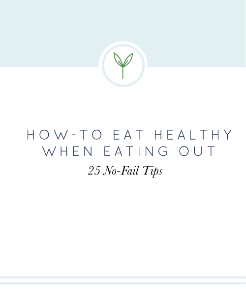 How to Eat Healthy When Eating Out: 25 No-Fail Tips