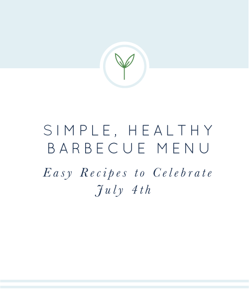 Simple, Healthy Barbecue Menu. Easy recipes to celebrate July 4th from realfoodwholelife.com