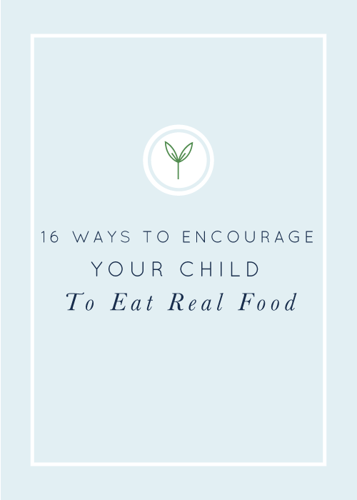 Tips and tricks for encouraging your child to eat real food. realfoodwholelife.com