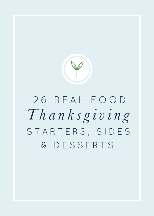 26 real food Thanksgiving starters, sides, & desserts. Naturally gluten-free and dairy-free, too!