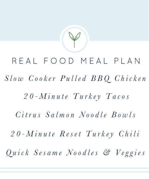Your Real Food Meal Plan is here for you! A week's worth of healthy, weeknight meals.