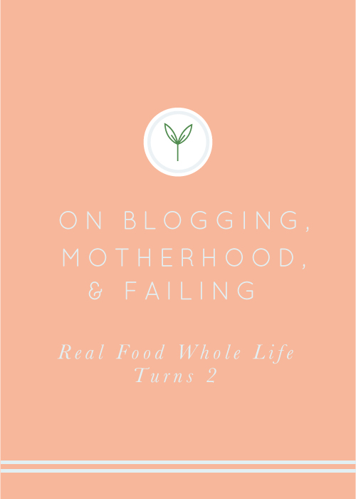 Blogging, Working, Motherhood, and Failing: Real Food Whole Life Turns Two