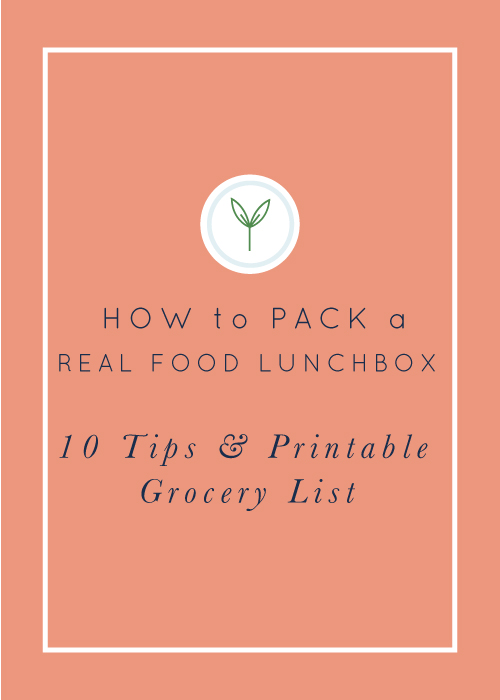 How to Pack a Real Food Lunch Box: 10 Stress-Free Tips + Printable Grocery List