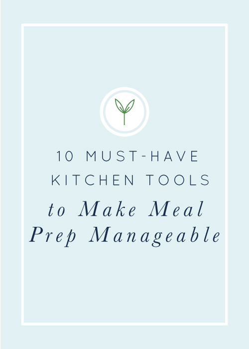 10 Must-Have Kitchen Tools to Make Meal Prep Manageable
