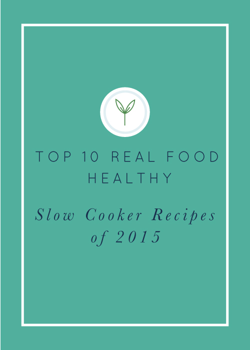 The top 10 real food slow cooker recipes from realfoodwhoelife.com in 2015. They're all delicious and all healthy, gluten-free, dairy-free, refined sugar-free, and using clean ingredients.