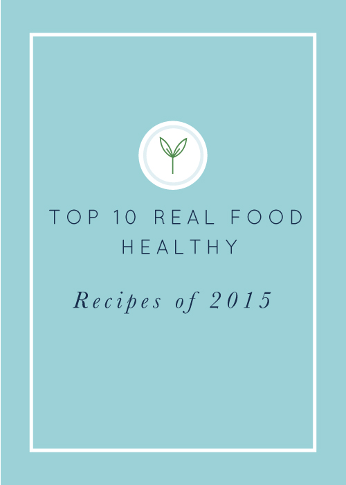 Top 10 Real Food Recipes for 2015. Fast, easy, healthy, clean eating recipes, all naturally gluten-free and dairy-free.