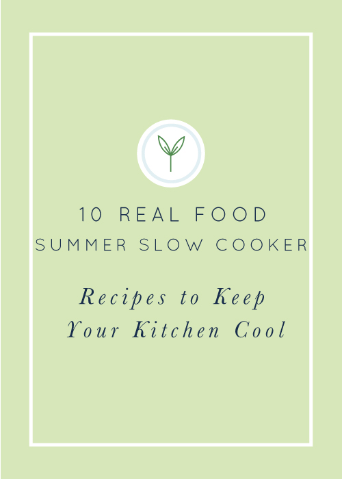 10 Real Food Summer Slow Cooker Recipes to Keep Your Kitchen Cool