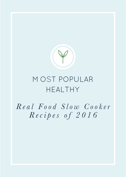 The Most Popular Healthy, Real Food Slow Cooker Recipes of 2016