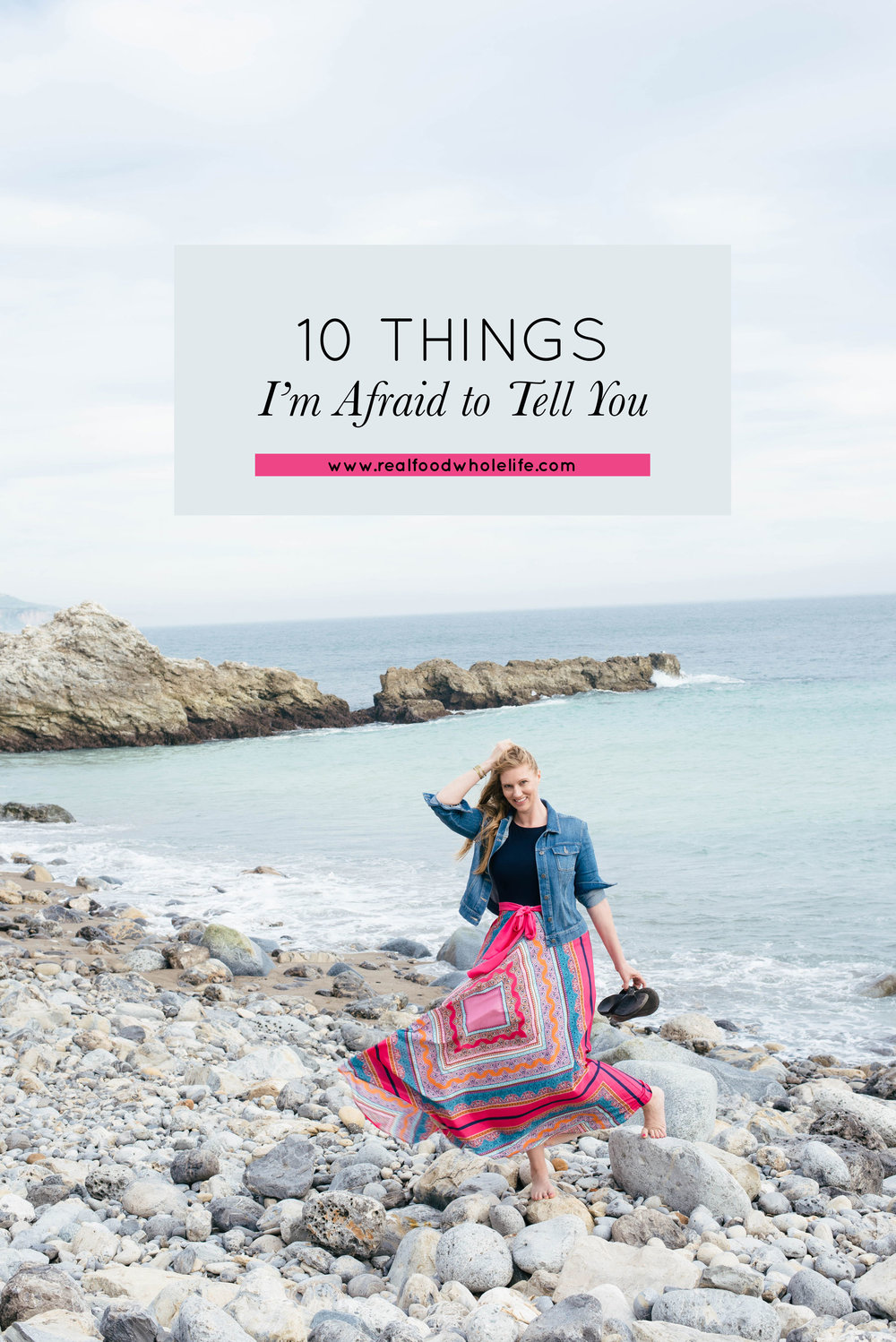 10 Things I'm Afraid to Tell You. www.realfoodwholelife.com