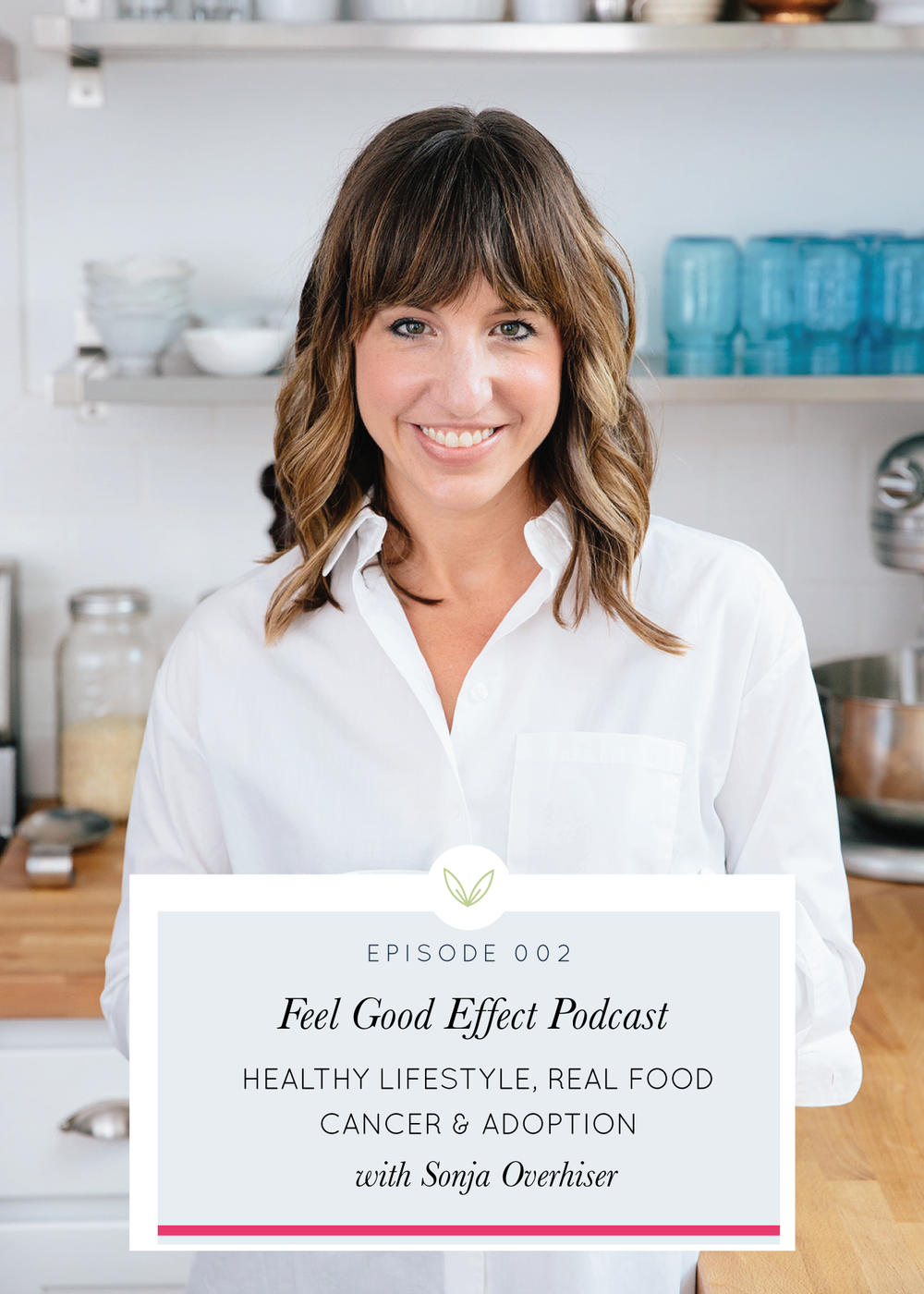 FEEL GOOD EFFECT EPISODE 002: HEALTHY LIFESTYLE, REAL FOOD, CANCER AND ADOPTION WITH SONJA OVERHISER FROM A COUPLE COOKS