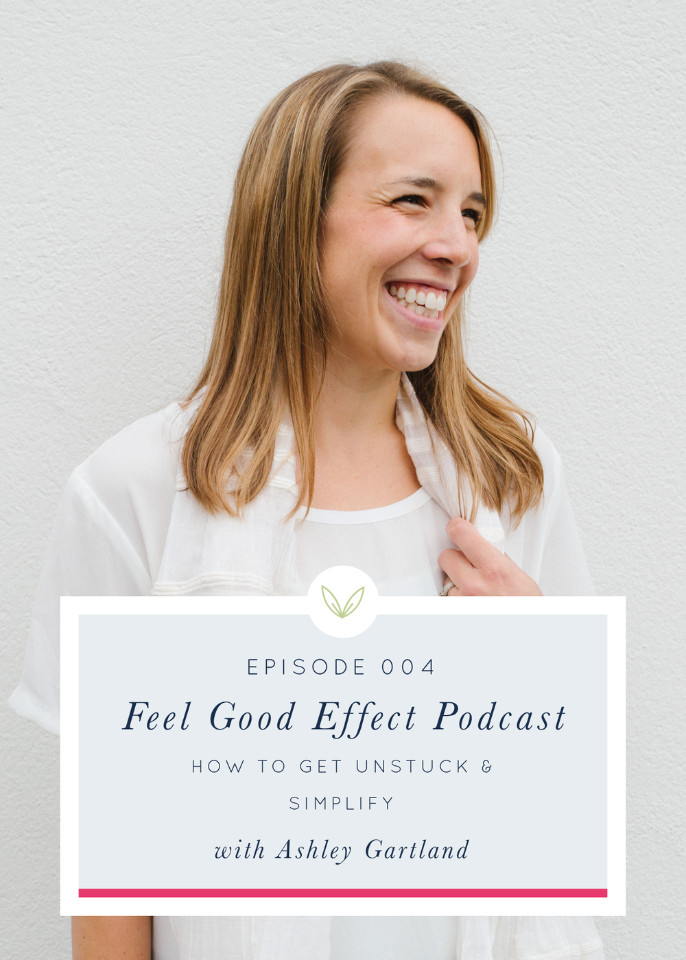 How to Get Unstuck & Simplify with Ashley Gartland, Feel Good Effect Podcast