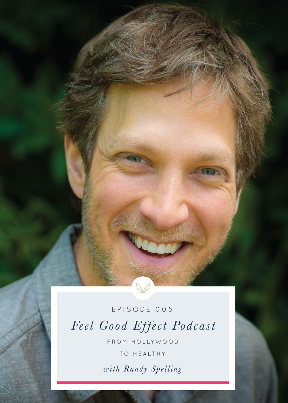 Randy Spelling on the Feel Good Effect Podcast