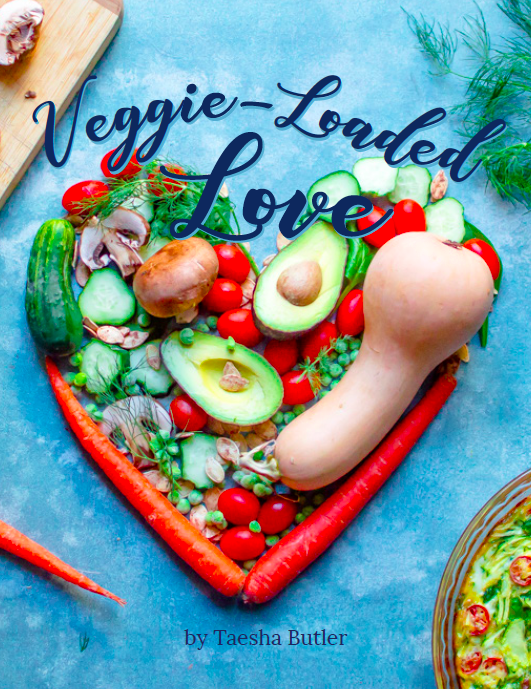 Veggie Loaded Love by Taesha Butler, The Natural Nurturer