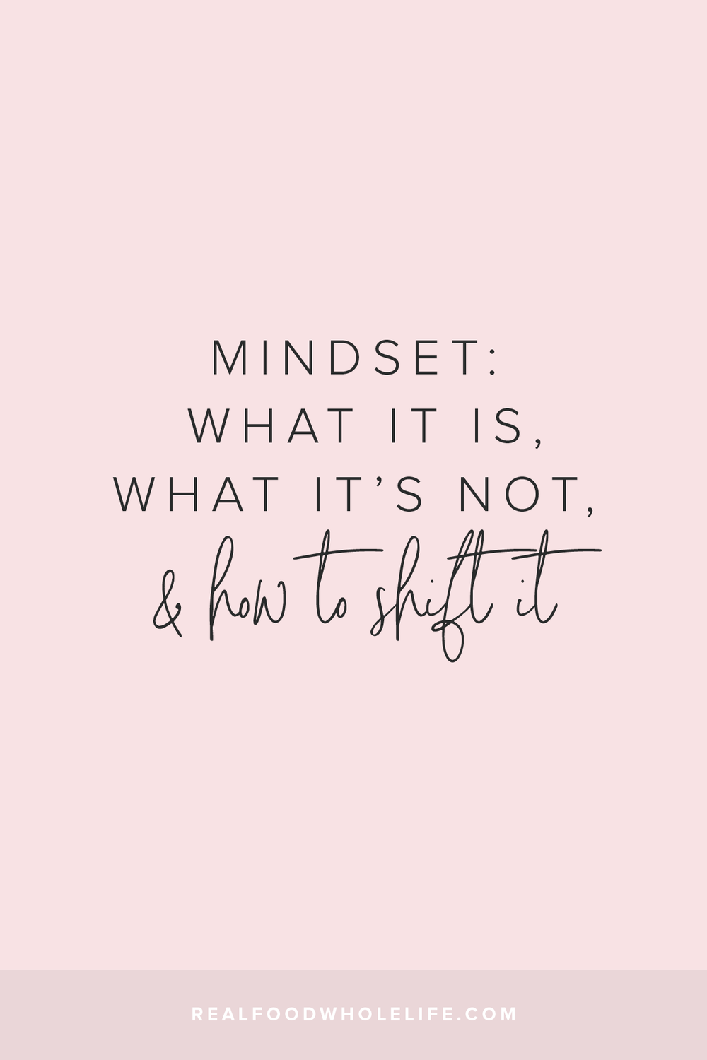 So if you want to know what mindset is, what it's not, why it matters, and how can you start to shift it, then this post is for you.