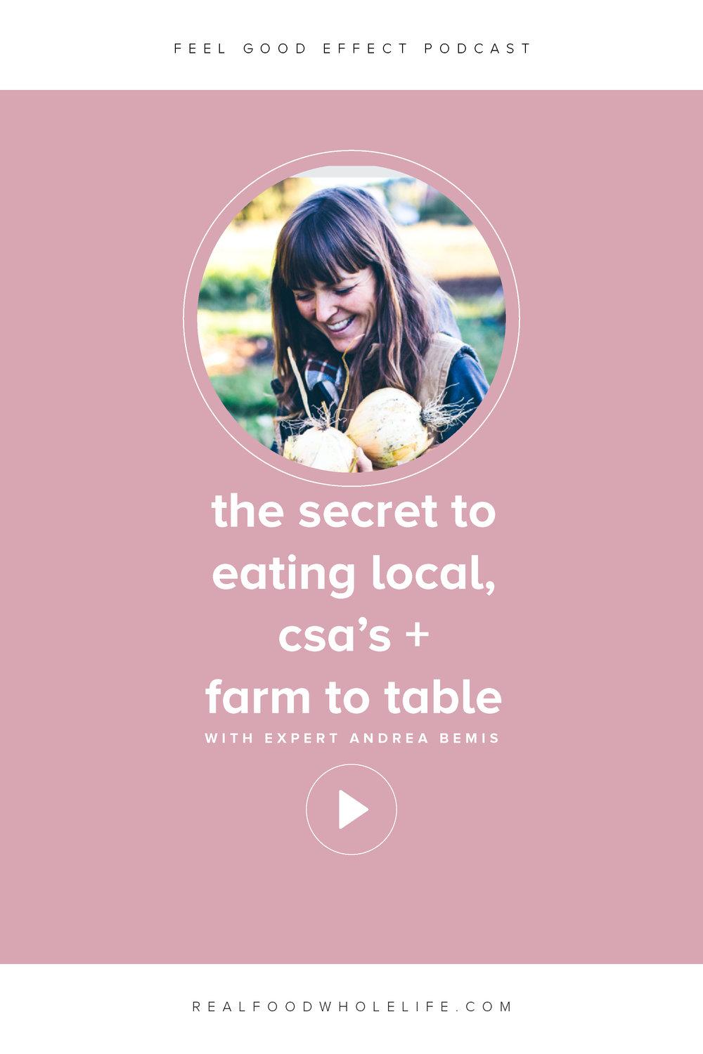 The Secret to Eating Local, CSA's, Farm to Table. Andrea Bemis, Dishing Up the Dirt, Feel Good Effect Podcast