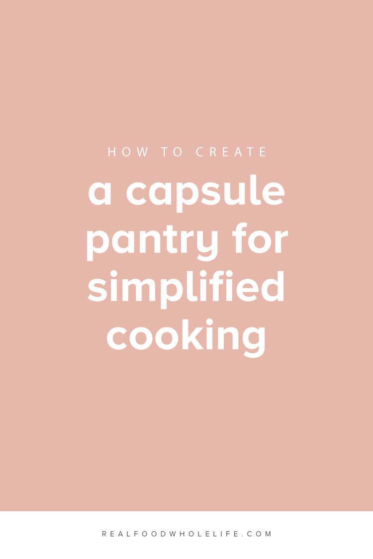 Like a capsule wardrobe, a capsule pantry helps you simplify, streamline, and create time & space for what you love. Here's how to do it. #realfoodwholelife #realfoodwholelifesimplify #mealplanning #cleaneating  #mealplan #mealplansunday #healthyeating #cleaneating