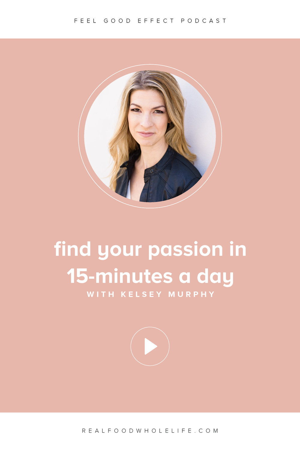 Looking to find your passion in 15-minutes a day? This episode is for you. In today's show we're talking with Kelsey Murphy about the ever-illusive idea of work-life balance, how to find more satisfaction in what you do, and how to discover your passion in just a few minutes each day. #feelgoodeffect #realfoodwholelife #podcast #wellnesspodcast #healthyliving #passion #whiskeyandwork #purpose