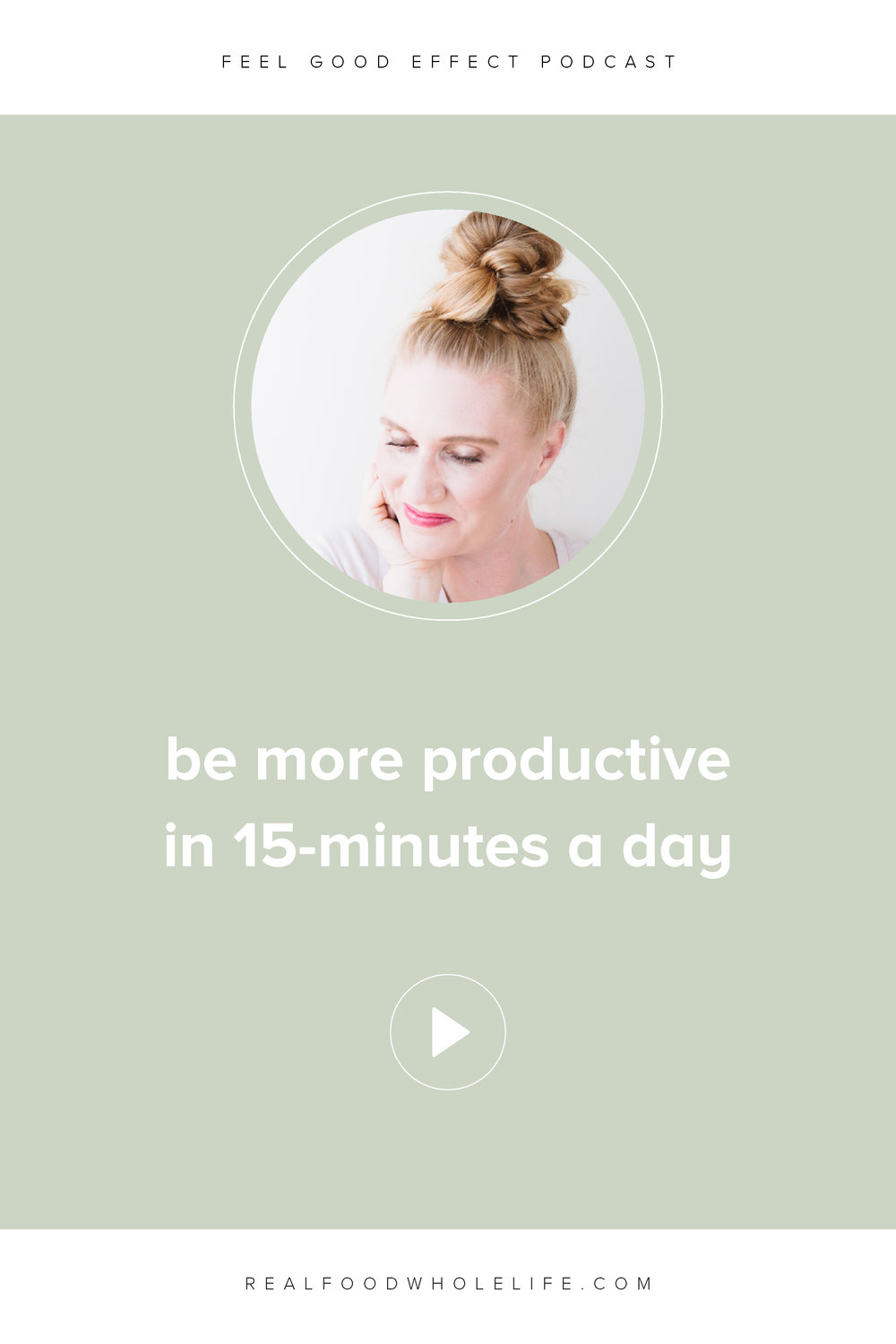Be more productive in 15-minutes a day, an episode from the Feel Good Effect #feelgoodeffect #realfoodwholelife #wellnesspodcast #poductivity #gentleisthenewperfect