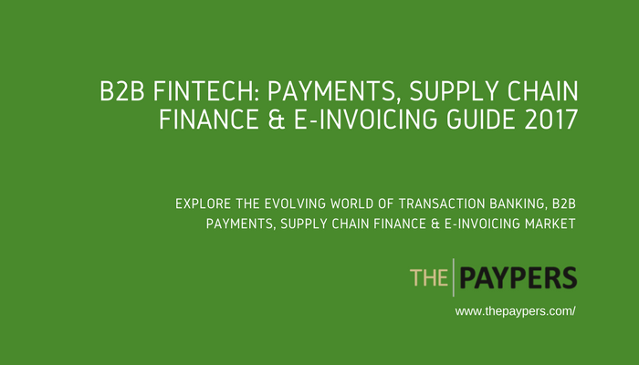 B2B Fintech: Payments, Supply Chain Finance & E-invoicing Guide 2017