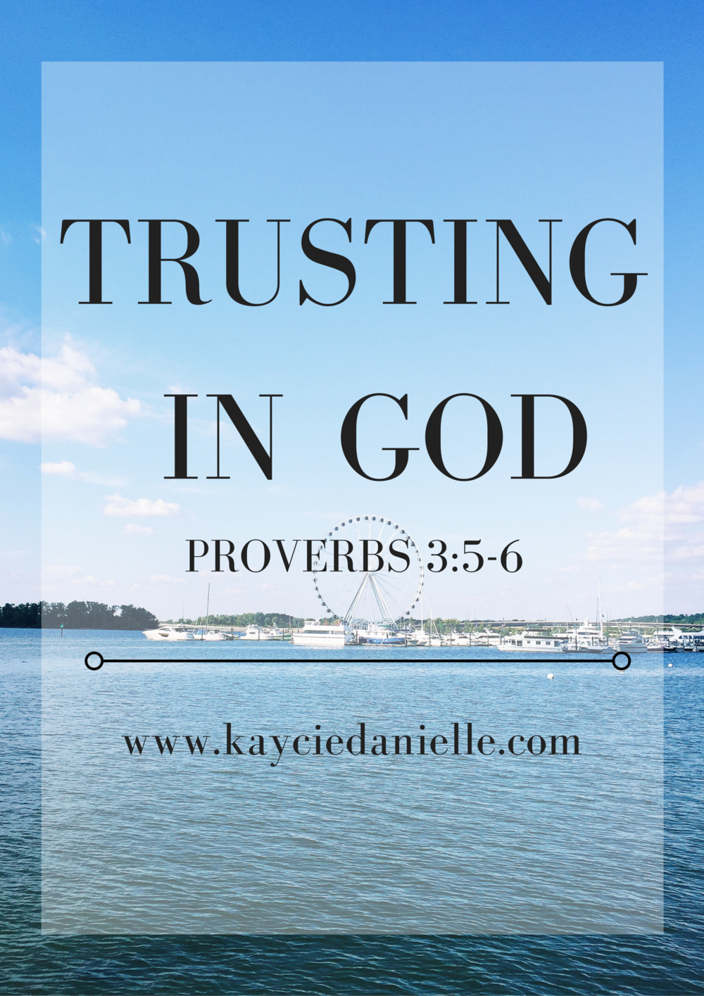 Trust Trust in God Proverbs Bible God's Word Live Authentic National Harbor Maryland Ferris Wheel Bible Blog Bible Study