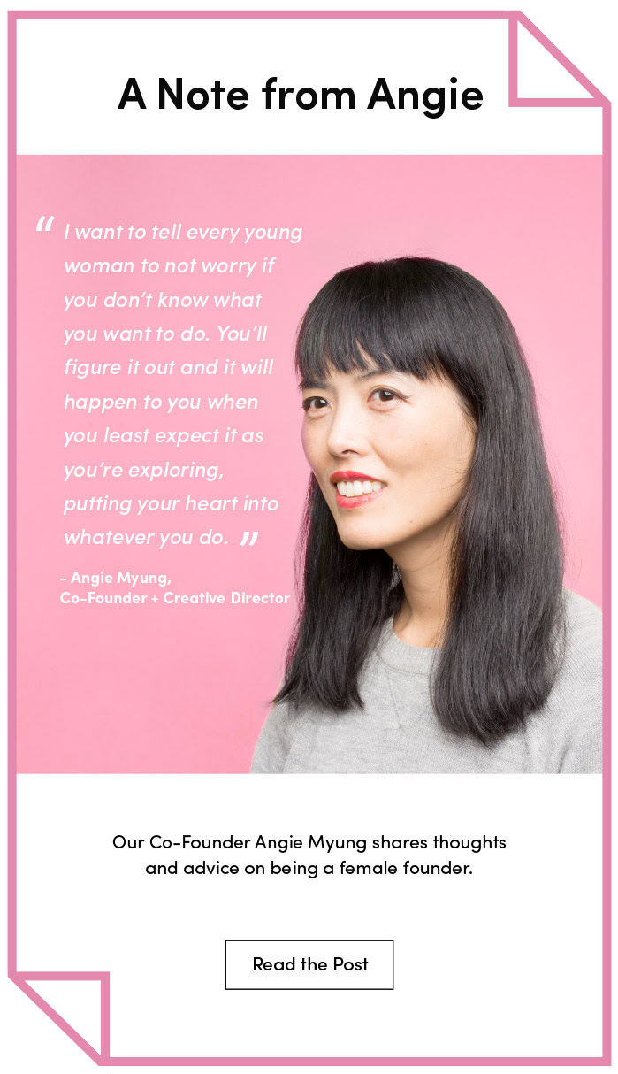 I worked to help bring forth stories of team members, including  this advice-filled International Women's Day interview  with the Co-Founder and Creative Director Angie Myung.